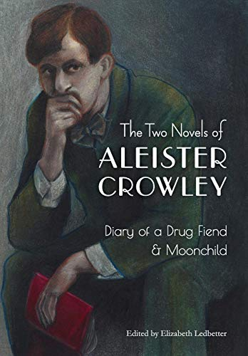 The Two Novels of Aleister Crowley: Diary of a Drug Fiend & Moonchild