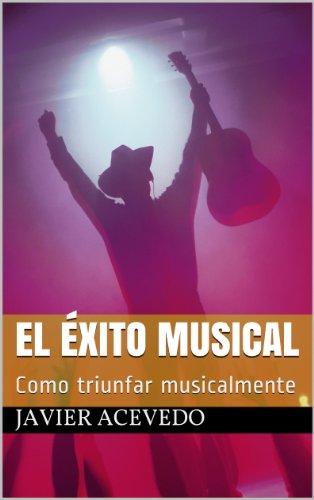 Descargar Libro El Éxito Musical: Como Triunfar Musicalmente Javier Acevedo