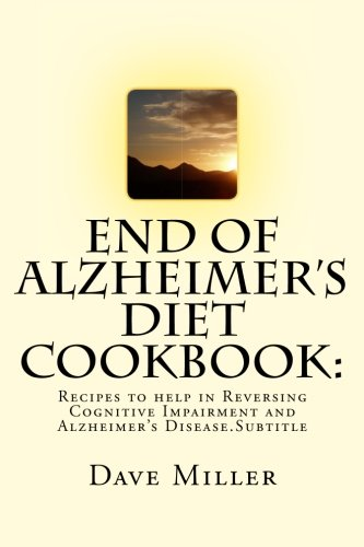 End Of Alzheimers Diet Cookbook   Recipes To Help In Reversing Cognitive Impairment And Alzheimer S Disease