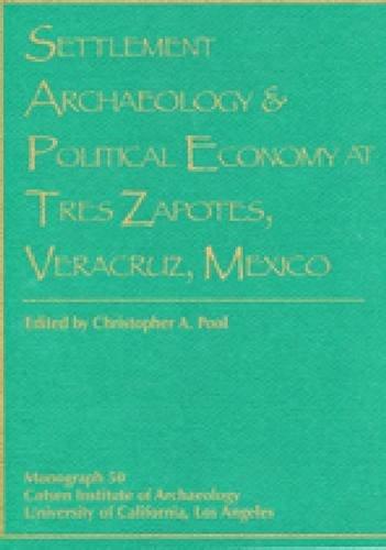 Settlement Archaeology and Political Economy at Tres Zapotes, Veracruz, Mexico (Monographs) pdf