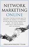 Network Marketing Online: The Only Tested System Able To Recruit 700 People In 9 Months By Doing Multilevel Marketing On Social Media - MLM - On Social Media (Especially For Facebook And Instagram)