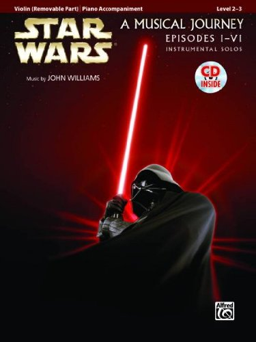 (Star Wars A Musical Journey Episodes I - Vi Instrumental Solos Level 2 - 3 Violin (Removable Part) / Piano Accompaniment (Pop Instrumental Solo Series) Star Wars A Musical Journey Episodes I - Vi)