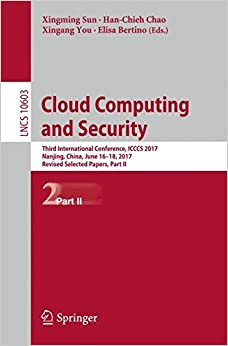 Cloud Computing and Security: Third International Conference, ICCCS 2017, Nanjing, China, June 16-18, 2017, Revised Selected Papers, Part II (Lecture Notes in Computer Science)