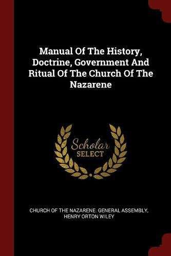 Manual Of The History, Doctrine, Government And Ritual Of The Church Of The Nazarene