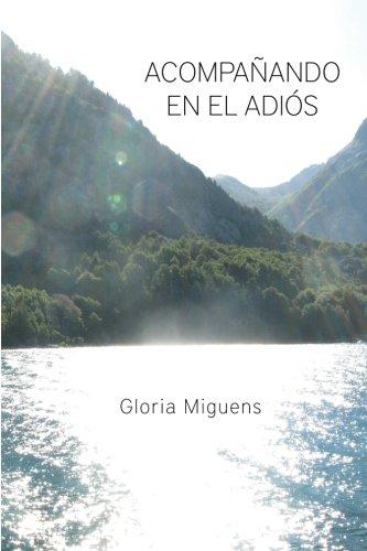 ACOMPAÑANDO EN EL ADIOS: Acompañando enfermos terminales (Spanish Edition) [Gloria Miguens] (Tapa Blanda)