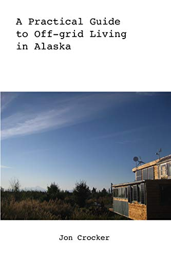 A Practical Guide to Off-grid Living in Alaska