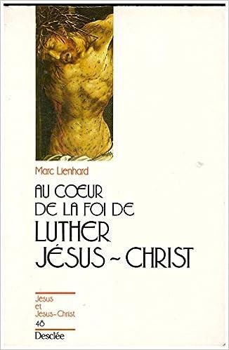 Lire un Au coeur de la foi de Luther : Jésus-Christ pdf, epub