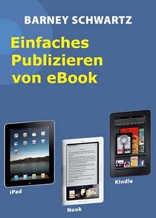 Einfaches Publizieren von eBooks (German Edition) eBook: Schwartz ...