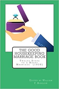 The Good Housekeeping Marriage Book: Twelve Steps to a Happy Marriage (1938) by various (2015-05-08)