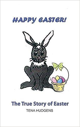 Happy Easter! the True Story of Easter: Tena Hudgens ...