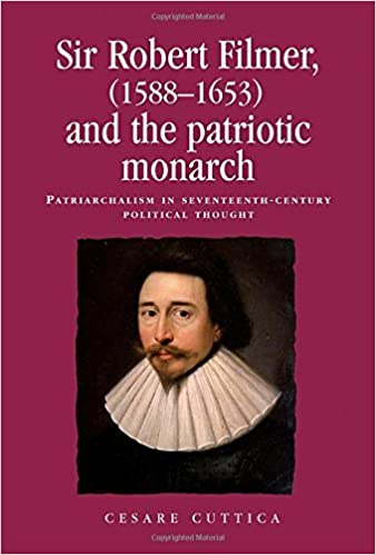 Book Sir Robert Filmer (1588-1653) and the patriotic monarch (Politics, Culture and Society in Early Modern Britain) by Cesare Cuttica (2015-08-01)