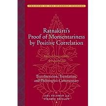 Ratnakirti's Proof of Momentariness by Positive Correlation (Ksanabhangasiddhi Anvayatmika): Transliteration, Translation, and Philosophic Commentary