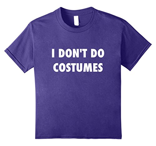 Kids Funny Anti-Halloween Costumes I Don't Do Costumes Tshirt 10 (Anti Halloween Costumes)