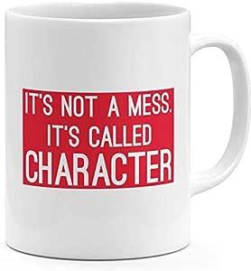 "كوب أبيض مطبوع عليه عبارة ""Its Not A Mess Its Called Character Funny Quote"