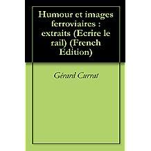 Humour et images ferroviaires : extraits (Ecrire le rail t. 4) (French Edition)