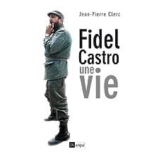 Fidel Castro, une vie (Politique, idée, société) (French Edition)