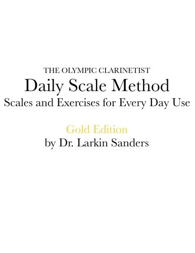 Daily Scale Method Gold Edition: Scales And Exercises For Daily Use (The Olympic Clarinetist) (Volume 3)