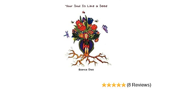 Your Soul Is Like a Seed)] [Author: Bianca Dias] published