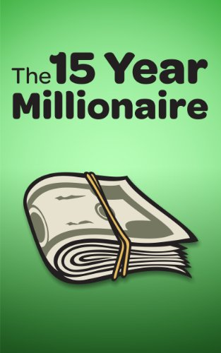 The 15 Year Millionaire: A Common Sense Guide to Building Uncommon Weath in Record Time