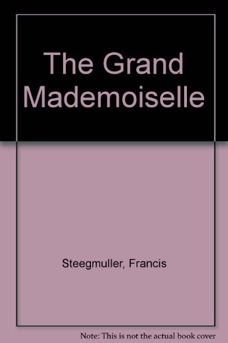The Grand Mademoiselle by Francis Steegmuller