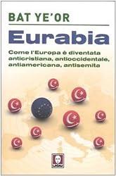 Eurabia. Come l'Europa è diventata anticristiana, antioccidentale, antiamericana, antisemita