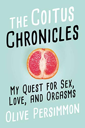 Pdf Humor The Coitus Chronicles: My Quest for Sex, Love, and Orgasms
