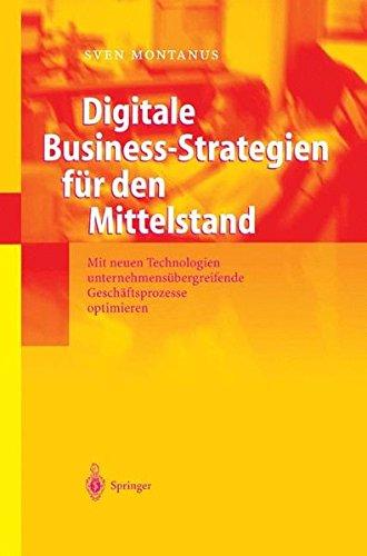 Digitale Business-Strategien für den Mittelstand: Mit Neuen Technologien Unternehmensübergreifende Geschäftsprozesse Optimieren