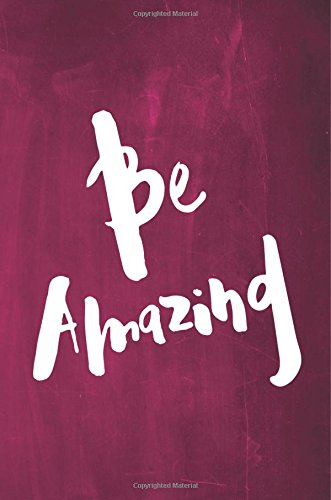 """Read Online Chalkboard Journal - Be Series - Be Amazing (Pink): 100 page 6"""" x 9"""" Ruled Notebook: Inspirational Journal, Blank Notebook, Blank Journal, Lined Notebook, Blank Diary (Volume 7) pdf epub"""