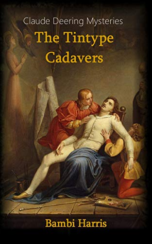The Tintype Cadavers (The Claude Deering Mysteries Book 1)