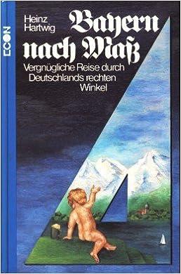 Bayern nach Mass: Vergnügl. Reise durch Deutschlands rechten Winkel (German Edition)
