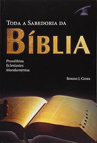 Toda a Sabedoria da Biblia: Proverbios, Eclesiastes, Mandamentos (Proverbios Y Eclesiastes)