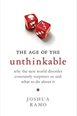 The Age of the Unthinkable: Why the new world disorder constantly surprises us and what to do about it by Joshua Ramo (2009-04-23) Paperback
