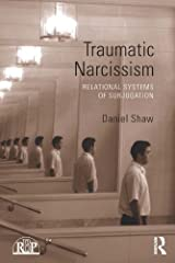 Traumatic Narcissism: Relational Systems of Subjugation (Relational Perspectives Book Series 58) Kindle Edition