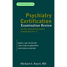 Psychiatry Certification Examination Review for the Clinical Psychiatry Component Vol. 6 (Psychiatry Review Series for ABPN's Certification Examination)
