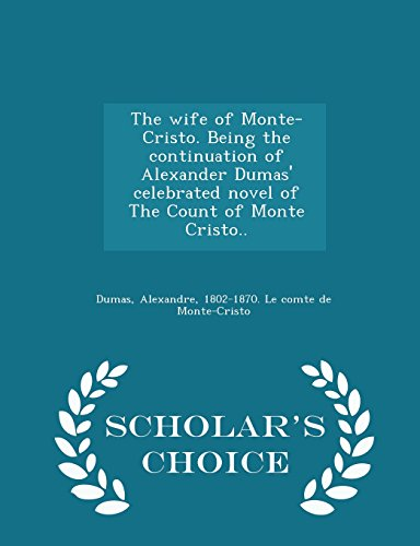 The wife of Monte-Cristo. Being the continuation of Alexander Dumas' celebrated novel of The Count of Monte Cristo.. - S