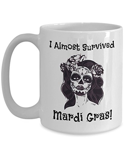 I Almost Survived Mardi Gras - Novelty 15oz White Ceramic Carnival Mugs - Perfect Anniversary, Birthday or Holiday Coffee Tea Cup - Festive Party Gift IdeaS For Women ()