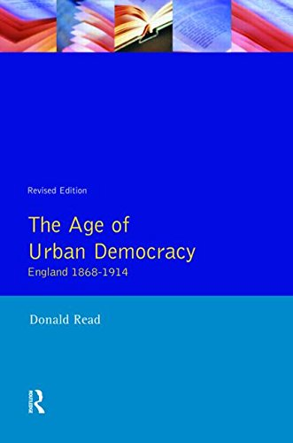 The Age of Urban Democracy: England 1868 - 1914 (A History of England)
