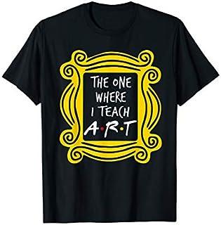 The One Where I Teach Art T-shirt | Size S - 5XL