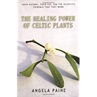 The Healing Power of Celtic Plants: Healing Herbs of the Ancient Celts and Their Druid Medicine Men