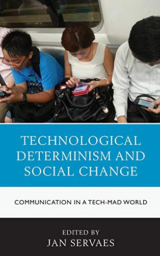Technological Determinism and Social Change: Communication in a Tech-Mad World (Communication, Globalization, and Cultural Identity)