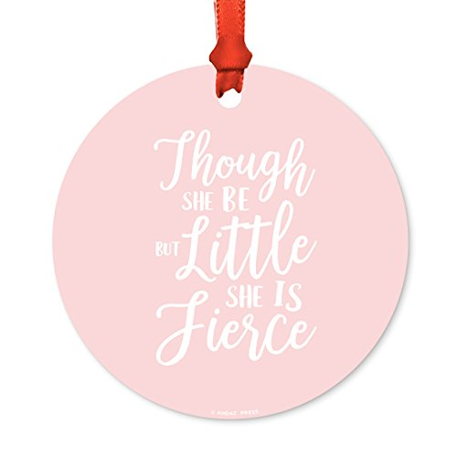 Andaz Press Round Metal Christmas Ornament, and Though She Be But Little She is Fierce, 1-Pack, Includes Ribbon and Gift Bag, Girls Nursery Present Gift Ideas -