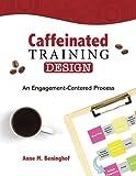 Caffeinated Training Design: An Engagement-Centered Process