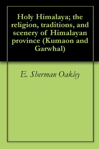 Holy Himalaya; the religion, traditions, and scenery of Himalayan province (Kumaon and - Oakley India