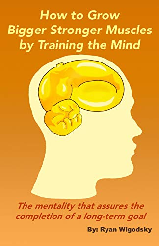 Pdf Fitness How to Grow Bigger Stronger Muscles by Training the Mind - The Mentality That Assures the Completion of a Long-Term Goal
