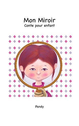 Mon Miroir [conte Illustré Pour Enfants] (French Edition) By [Pandy]