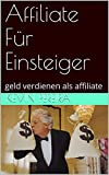 Affiliate Für Einsteiger: geld verdienen als affiliate (1) (German Edition)