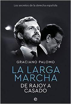 La larga marcha: De Rajoy a Casado. Los secretos de la derecha española