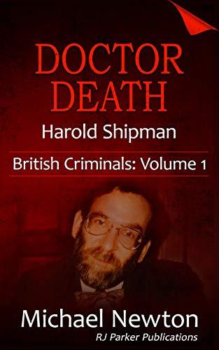 Doctor Death: Harold Shipman (British Criminals Book 1)