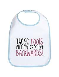 CafePress - These FOOLS Put My Cape On BACKWARDS Bib - Cute Cloth Baby Bib, Toddler Bib