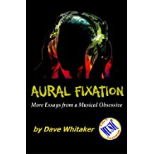 Aural Fixation; More Essays from a Musical Obsessive